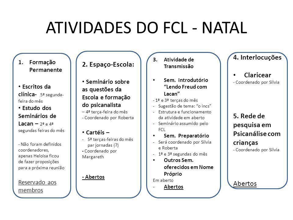 ATIVIDADES DO FCL - NATAL 1.Formação Permanente Escritos da clínica- 5ª segunda- feira do mês Estudo dos Seminários de Lacan – 2ª e 4ª segundas feiras