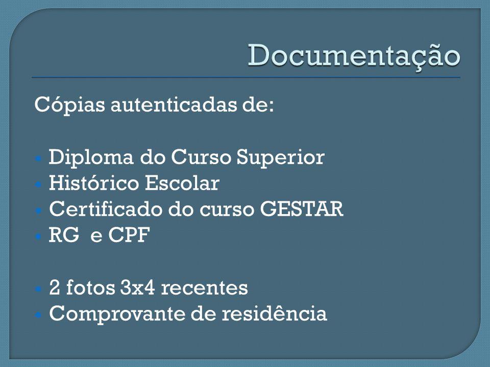 Cópias autenticadas de: Diploma do Curso Superior Histórico Escolar Certificado do curso GESTAR RG e CPF 2 fotos 3x4 recentes Comprovante de residênci