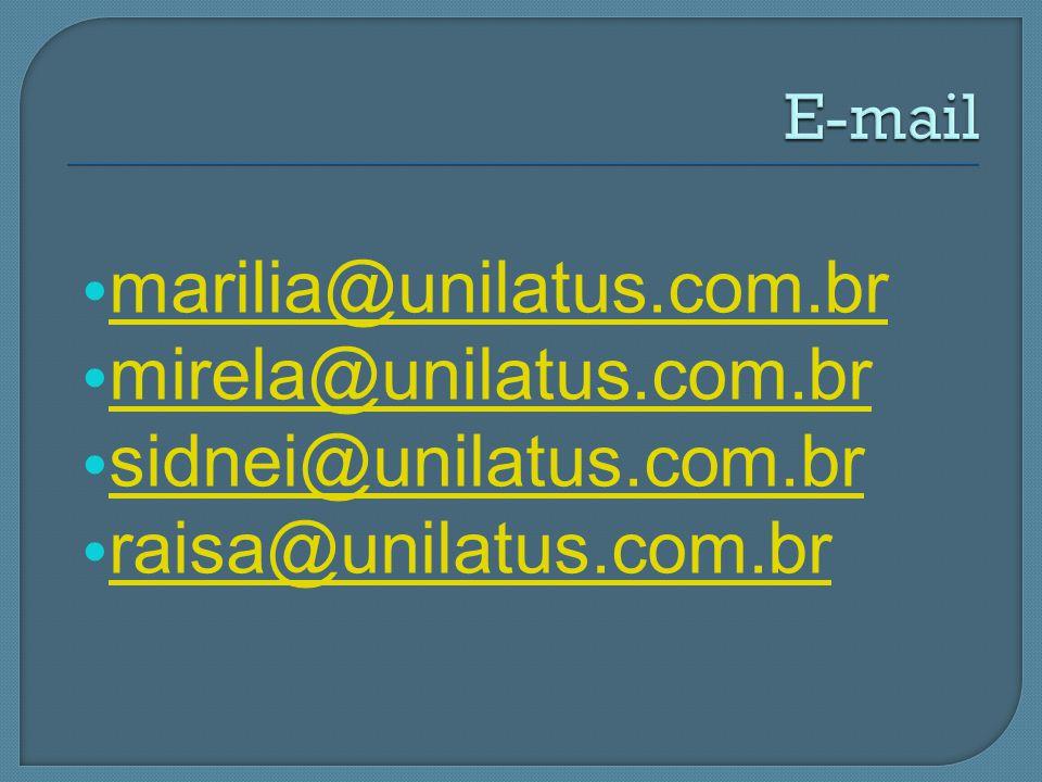 marilia@unilatus.com.br mirela@unilatus.com.br sidnei@unilatus.com.br raisa@unilatus.com.br