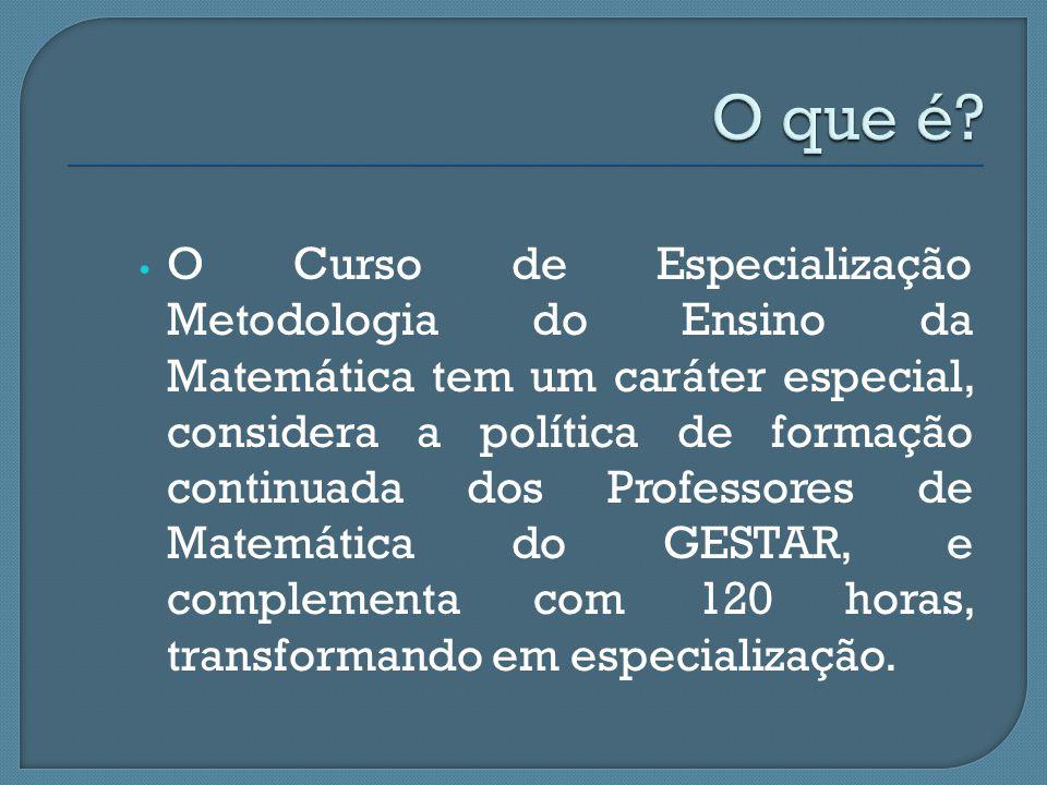 O Curso de Especialização Metodologia do Ensino da Matemática tem um caráter especial, considera a política de formação continuada dos Professores de