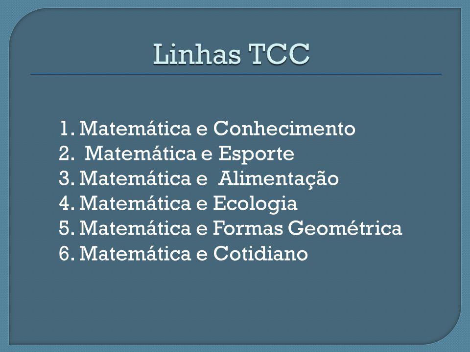 1. Matemática e Conhecimento 2. Matemática e Esporte 3. Matemática e Alimentação 4. Matemática e Ecologia 5. Matemática e Formas Geométrica 6. Matemát