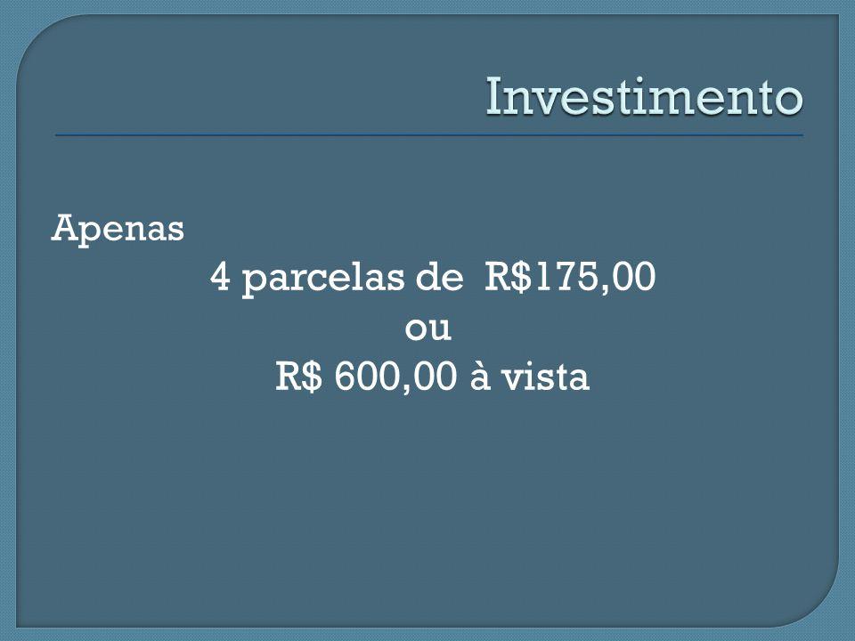 Apenas 4 parcelas de R$175,00 ou R$ 600,00 à vista