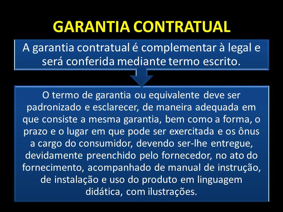GARANTIA CONTRATUAL O termo de garantia ou equivalente deve ser padronizado e esclarecer, de maneira adequada em que consiste a mesma garantia, bem co