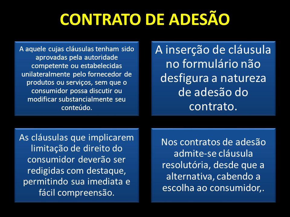 CONTRATO DE ADESÃO A aquele cujas cláusulas tenham sido aprovadas pela autoridade competente ou estabelecidas unilateralmente pelo fornecedor de produ