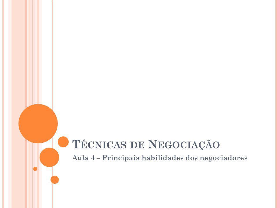 T ÉCNICAS DE N EGOCIAÇÃO Aula 4 – Principais habilidades dos negociadores