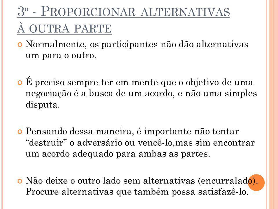 3 º - P ROPORCIONAR ALTERNATIVAS À OUTRA PARTE Normalmente, os participantes não dão alternativas um para o outro. É preciso sempre ter em mente que o