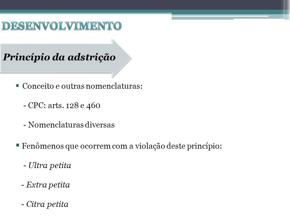 Princípio da adstrição Conceito e outras nomenclaturas: - CPC: arts. 128 e 460 - Nomenclaturas diversas Fenômenos que ocorrem com a violação deste pri