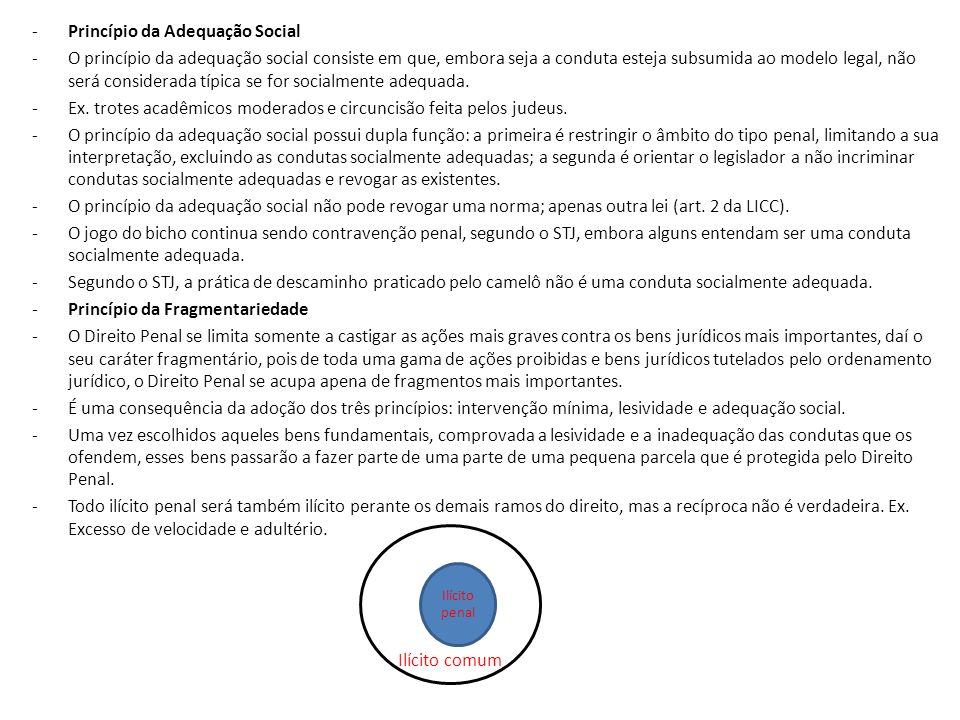 -Princípio da Adequação Social -O princípio da adequação social consiste em que, embora seja a conduta esteja subsumida ao modelo legal, não será cons