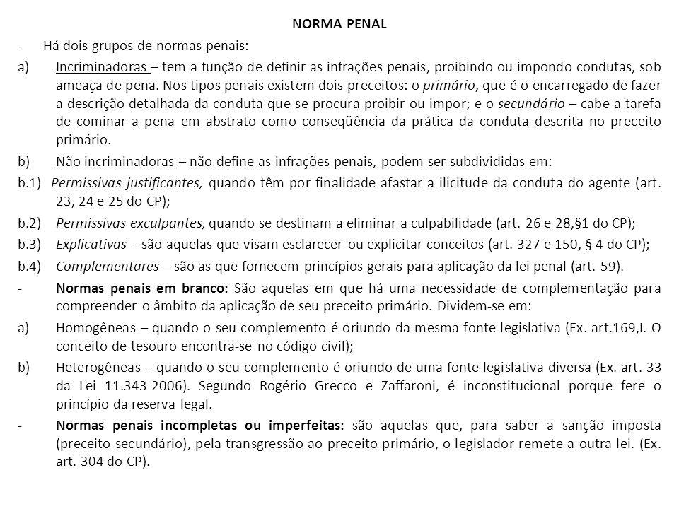 NORMA PENAL -Há dois grupos de normas penais: a)Incriminadoras – tem a função de definir as infrações penais, proibindo ou impondo condutas, sob ameaç