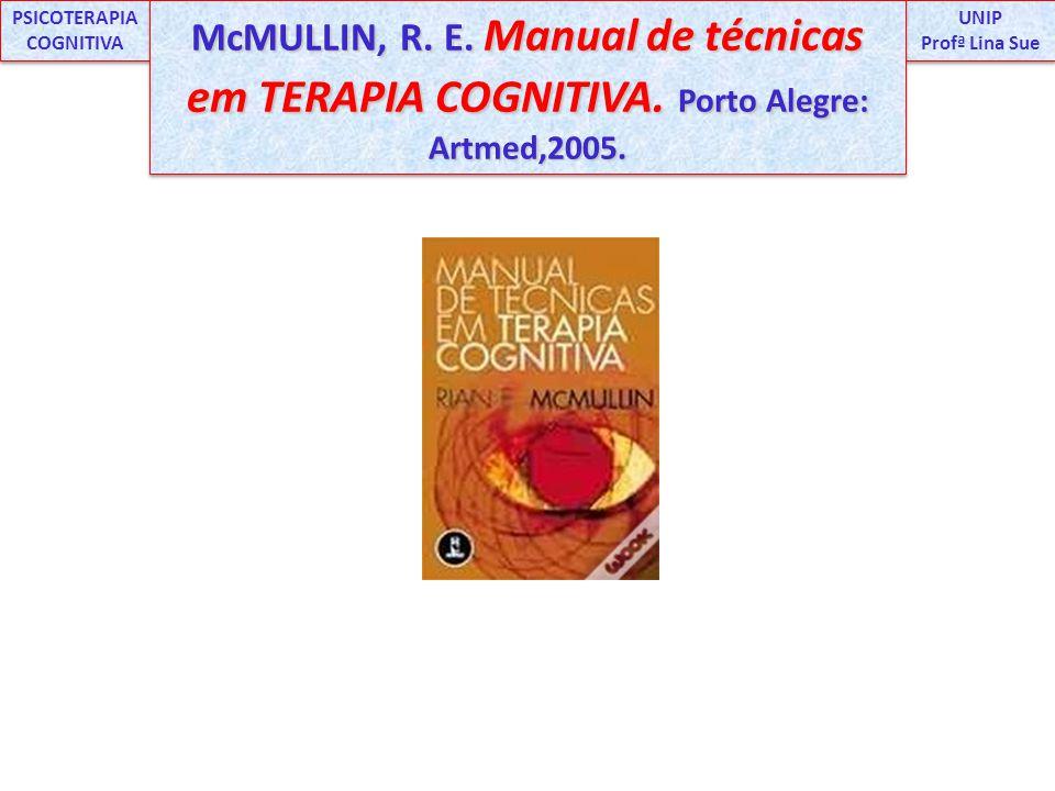 UNIP Profª Lina Sue UNIP Profª Lina Sue PSICOTERAPIA COGNITIVA McMULLIN, R. E. Manual de técnicas em TERAPIA COGNITIVA. Porto Alegre: Artmed,2005.