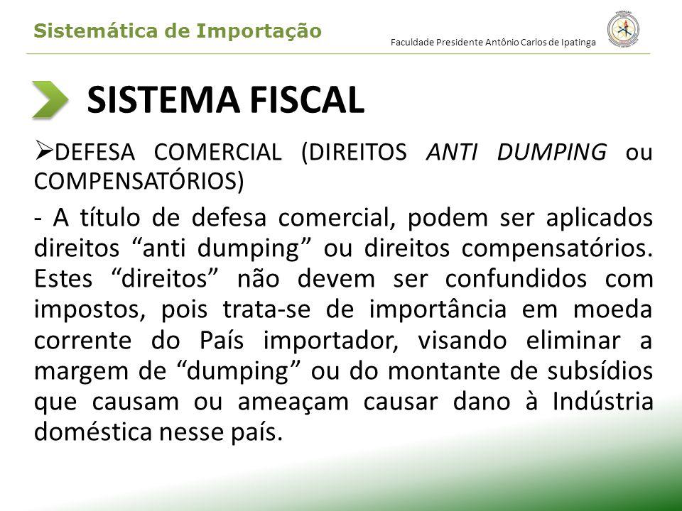 SISTEMA FISCAL DEFESA COMERCIAL (DIREITOS ANTI DUMPING ou COMPENSATÓRIOS) - A título de defesa comercial, podem ser aplicados direitos anti dumping ou