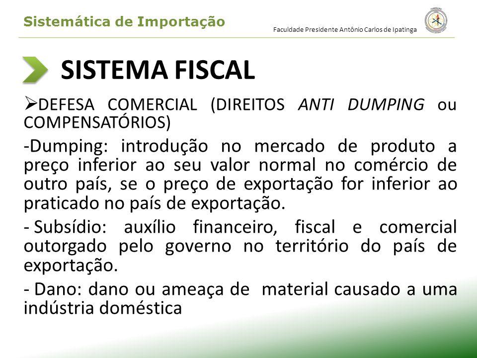 SISTEMA FISCAL DEFESA COMERCIAL (DIREITOS ANTI DUMPING ou COMPENSATÓRIOS) -Dumping: introdução no mercado de produto a preço inferior ao seu valor nor