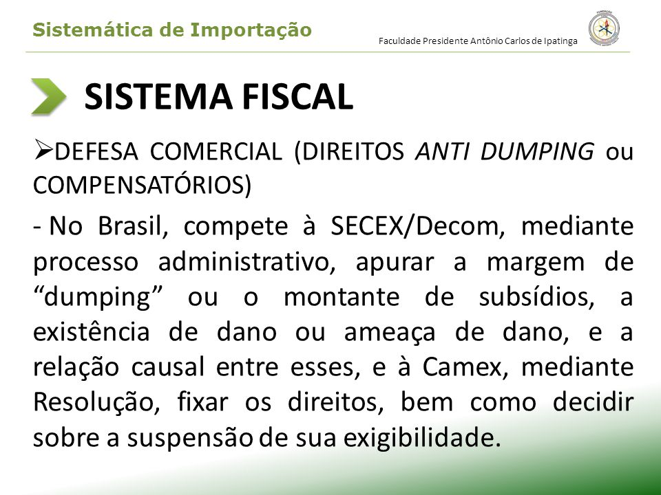 SISTEMA FISCAL DEFESA COMERCIAL (DIREITOS ANTI DUMPING ou COMPENSATÓRIOS) - No Brasil, compete à SECEX/Decom, mediante processo administrativo, apurar