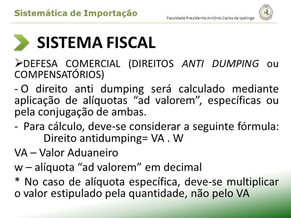 SISTEMA FISCAL DEFESA COMERCIAL (DIREITOS ANTI DUMPING ou COMPENSATÓRIOS) - O direito anti dumping será calculado mediante aplicação de alíquotas ad v