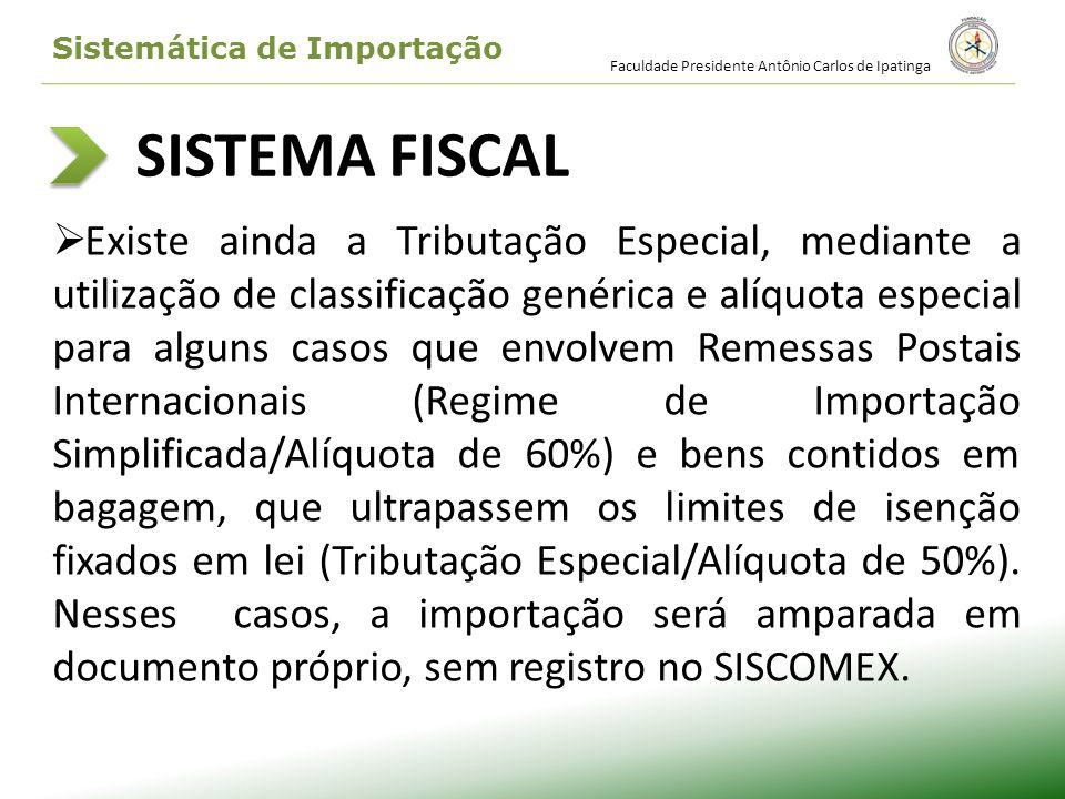 SISTEMA FISCAL Existe ainda a Tributação Especial, mediante a utilização de classificação genérica e alíquota especial para alguns casos que envolvem