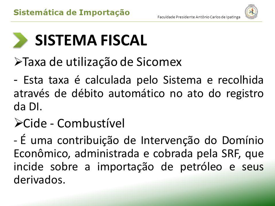 SISTEMA FISCAL Taxa de utilização de Sicomex - Esta taxa é calculada pelo Sistema e recolhida através de débito automático no ato do registro da DI. C