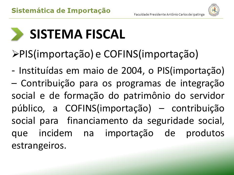 SISTEMA FISCAL PIS(importação) e COFINS(importação) - Instituídas em maio de 2004, o PIS(importação) – Contribuição para os programas de integração so