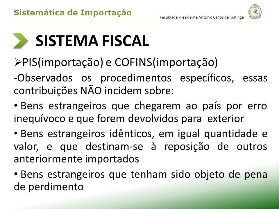 SISTEMA FISCAL PIS(importação) e COFINS(importação) -Observados os procedimentos específicos, essas contribuições NÃO incidem sobre: Bens estrangeiros