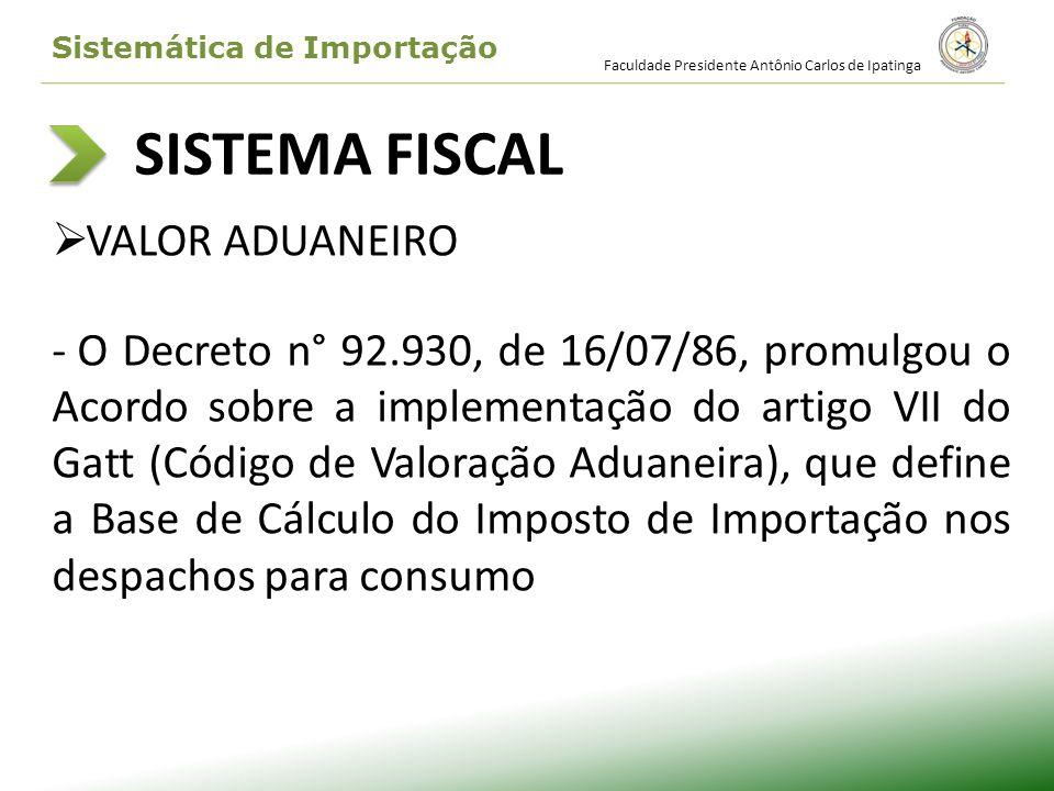 SISTEMA FISCAL VALOR ADUANEIRO - O Decreto n° 92.930, de 16/07/86, promulgou o Acordo sobre a implementação do artigo VII do Gatt (Código de Valoração