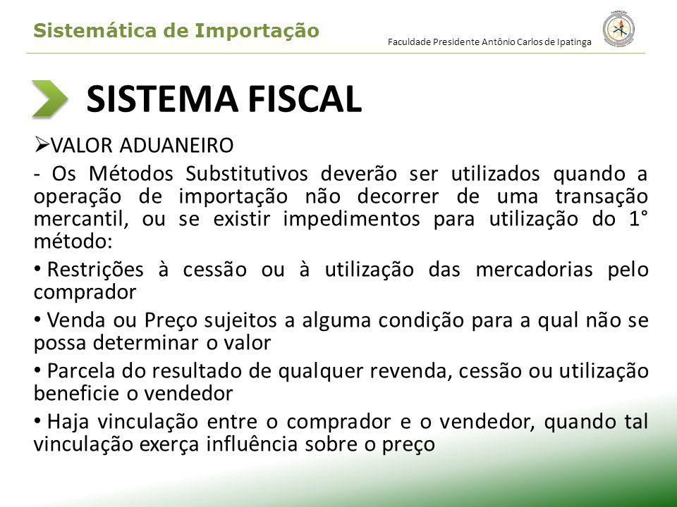 SISTEMA FISCAL VALOR ADUANEIRO - Os Métodos Substitutivos deverão ser utilizados quando a operação de importação não decorrer de uma transação mercant