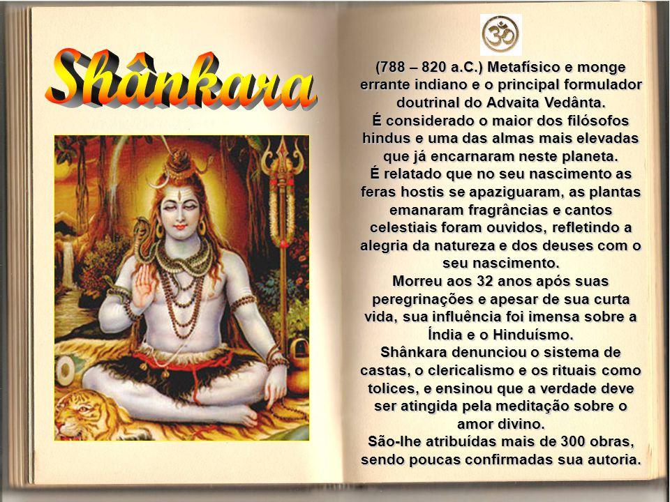 (788 – 820 a.C.) Metafísico e monge errante indiano e o principal formulador doutrinal do Advaita Vedânta.