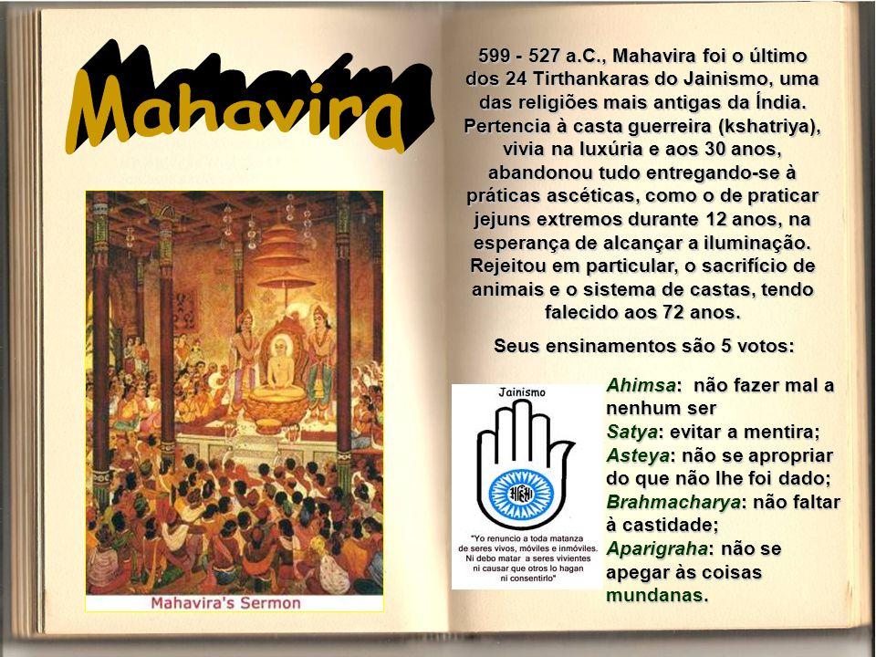 599 - 527 a.C., Mahavira foi o último dos 24 Tirthankaras do Jainismo, uma das religiões mais antigas da Índia.
