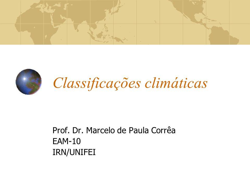 Classificações climáticas Prof. Dr. Marcelo de Paula Corrêa EAM-10 IRN/UNIFEI