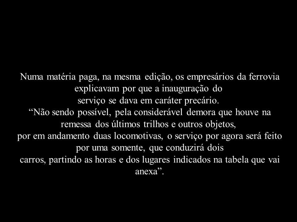 Veja como foi a notícia no DIARIO: Começa hoje o serviço ordinário da via férrea do Recife ao Apipucos, limitado ao Caldeireiro, por ora; partindo o p