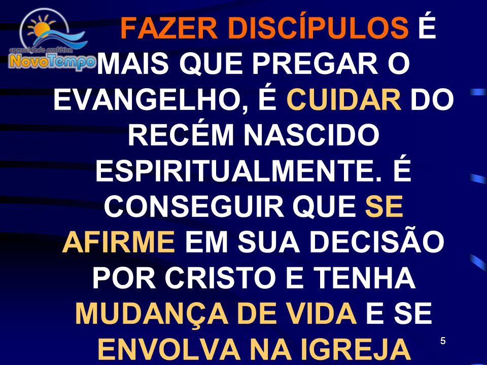 5 FAZER DISCÍPULOS É MAIS QUE PREGAR O EVANGELHO, É CUIDAR DO RECÉM NASCIDO ESPIRITUALMENTE.