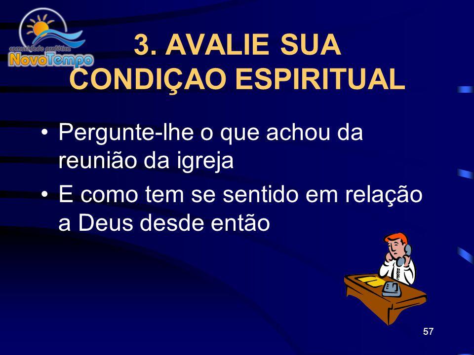 56 2. COMECE A CONVERSA Inicie uma conversa amena dizendo que tem orado por sua necessidade e quer saber como ele está.