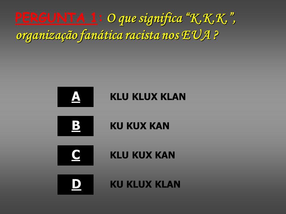 O que significa K.K.K., organização fanática racista nos EUA .