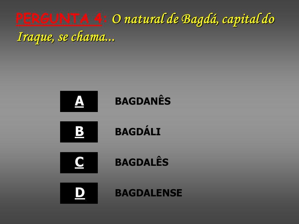 O natural de Bagdá, capital do Iraque, se chama...