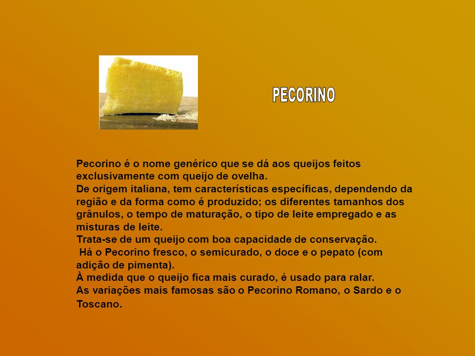 Pecorino é o nome genérico que se dá aos queijos feitos exclusivamente com queijo de ovelha.