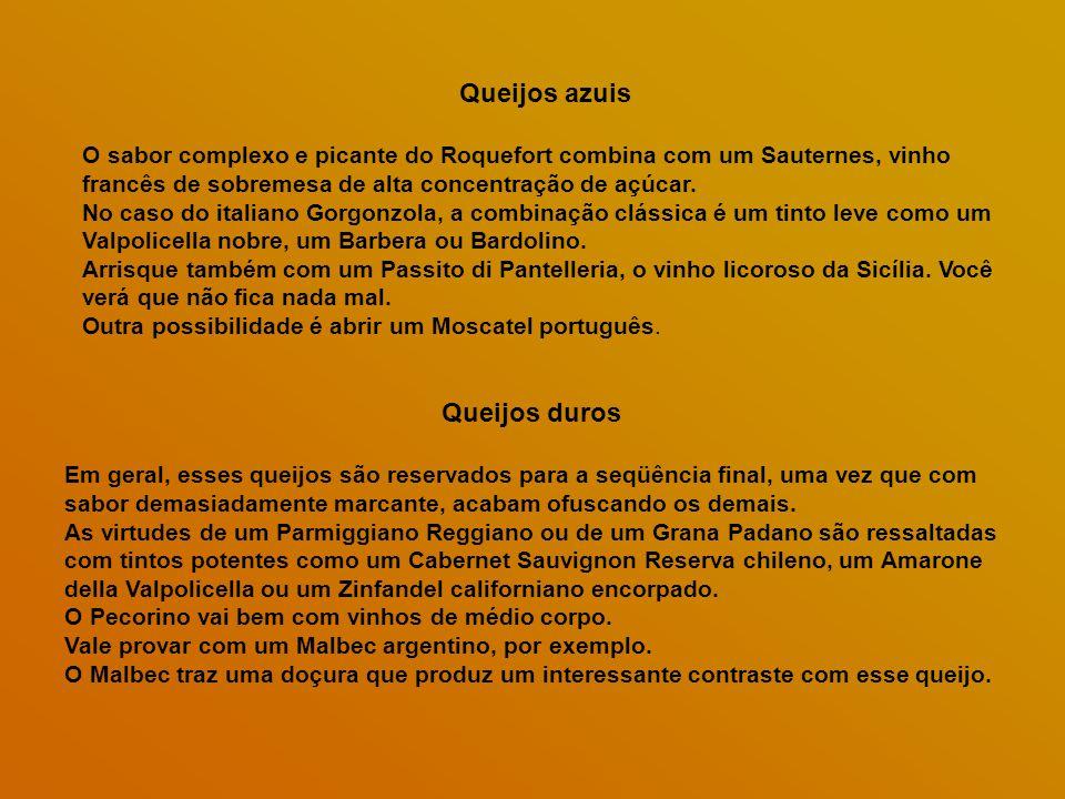 Queijos azuis O sabor complexo e picante do Roquefort combina com um Sauternes, vinho francês de sobremesa de alta concentração de açúcar.