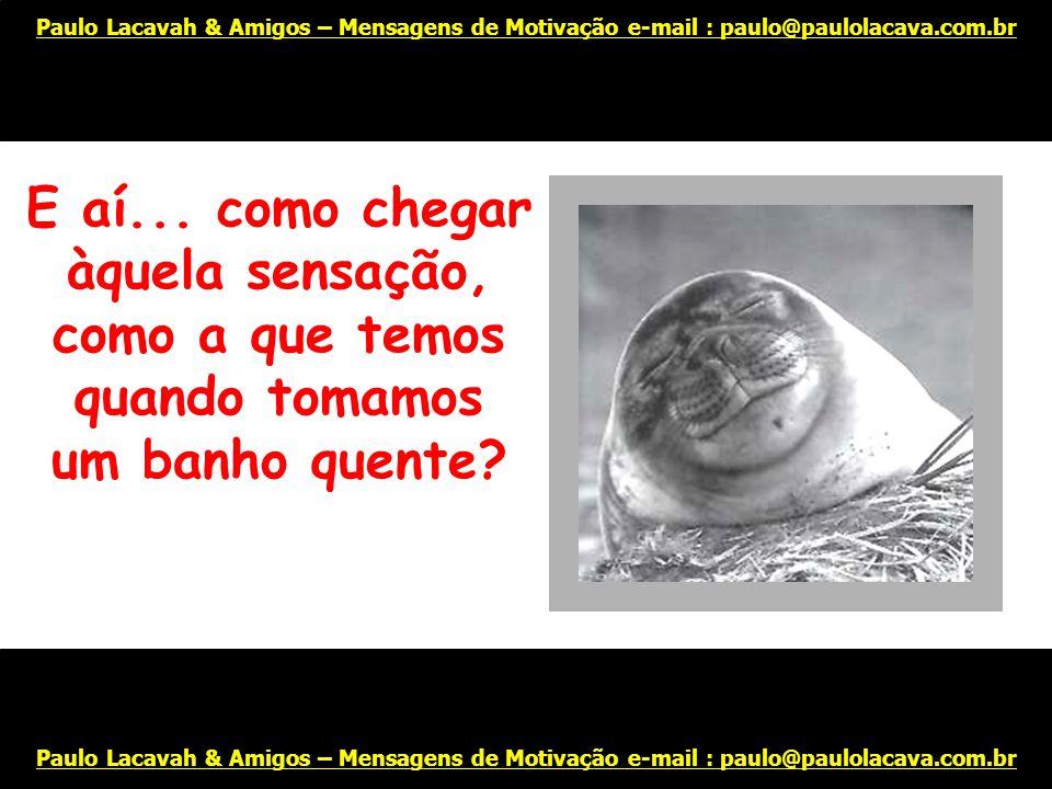 Inclusive começa a roer as unhas! Paulo Lacavah & Amigos – Mensagens de Motivação e-mail : paulo@paulolacava.com.br