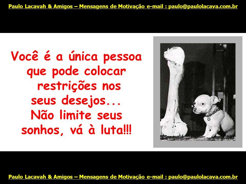 Isto se torna mais fácil se você se juntar com gente positiva! Paulo Lacavah & Amigos – Mensagens de Motivação e-mail : paulo@paulolacava.com.br