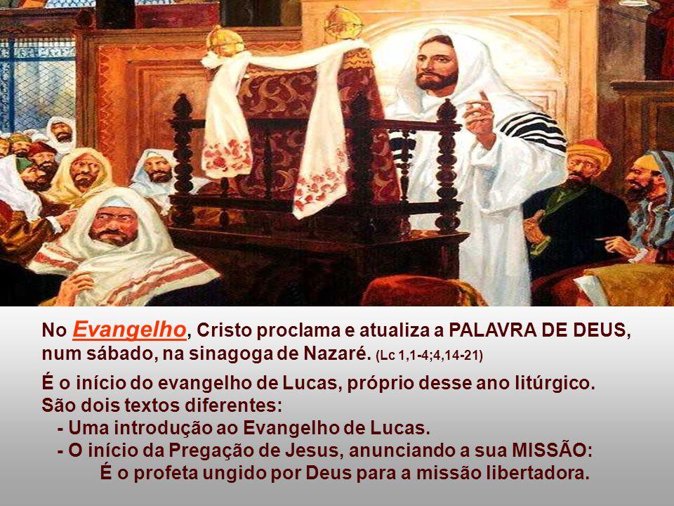 No Evangelho, Cristo proclama e atualiza a PALAVRA DE DEUS, num sábado, na sinagoga de Nazaré.