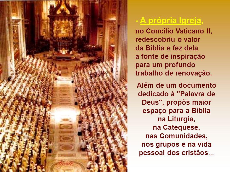 - A própria Igreja, no Concílio Vaticano II, redescobriu o valor da Bíblia e fez dela a fonte de inspiração para um profundo trabalho de renovação.