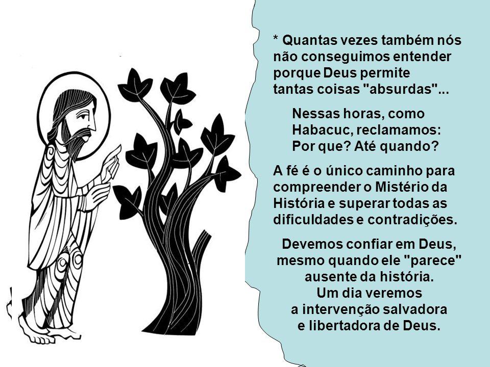 Na 1ª Leitura, o Profeta HABACUC conta a sua experiência de fé.