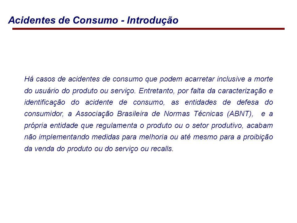Há casos de acidentes de consumo que podem acarretar inclusive a morte do usuário do produto ou serviço.