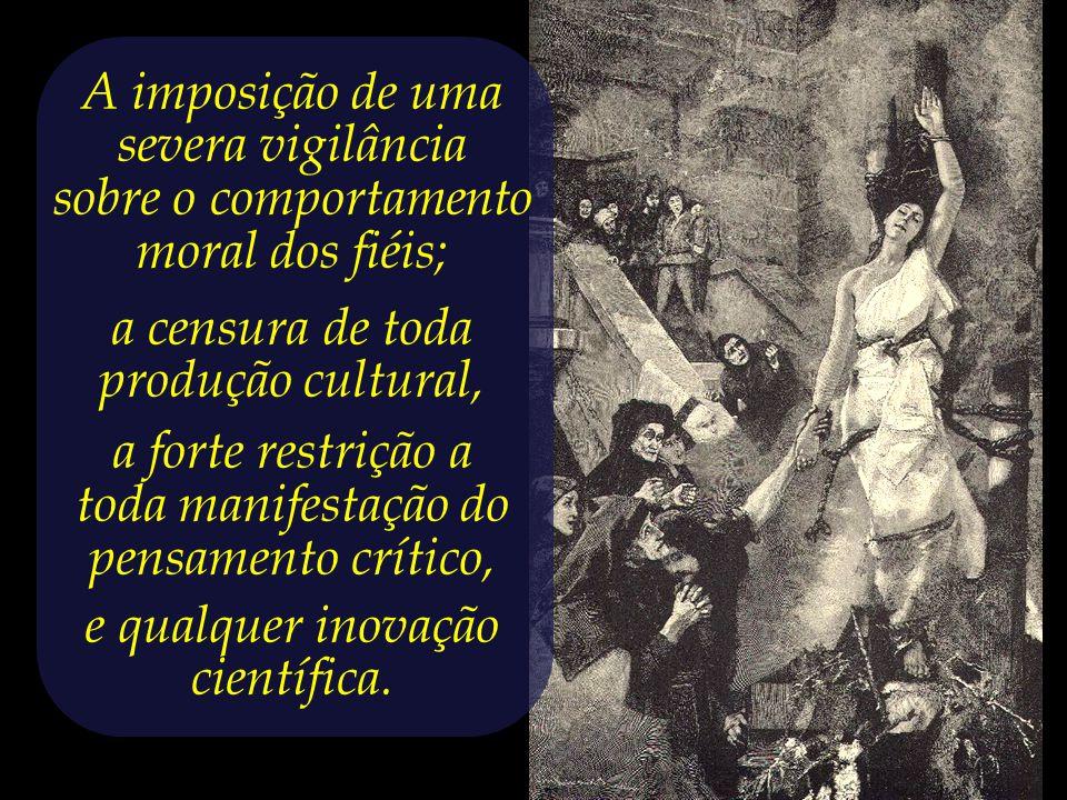 Ideias inovadoras têm que ser combatidas, defendia a Igreja, diante do receio de que viessem a conduzir os crentes à dúvida religiosa e à contestação da autoridade do Papa.