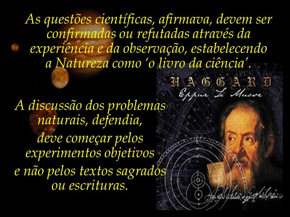 Galileu, – ao abandonar a servil obediência às autoridades estabelecidas, ao senso comum e à tradição –, iniciou a renovação da ciência de sua época.