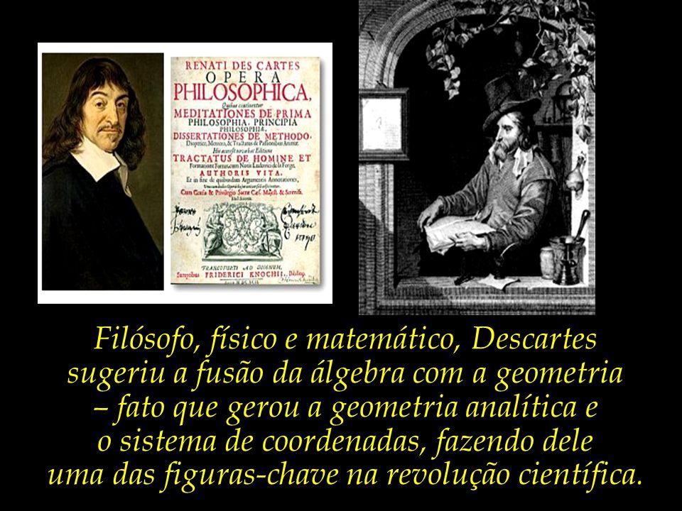 Descartes, o pai da razão, tão traumatizado estava pelos dogmas de então, que partiu da dúvida como método sistemático: para duvidar eu penso e, se eu penso, logo existo.