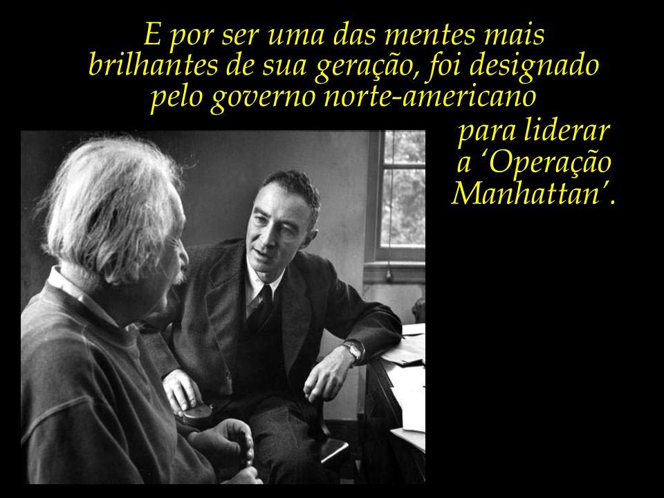 Robert Oppenheimer, nesta foto ao lado de Einstein, era uma das mentes mais brilhantes de sua época.