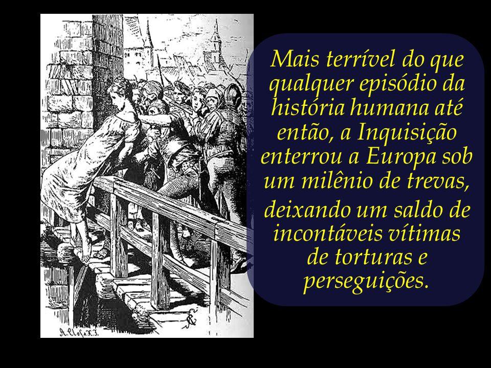 Mais terrível do que qualquer episódio da história humana até então, a Inquisição enterrou a Europa sob um milênio de trevas, deixando um saldo de incontáveis vítimas de torturas e perseguições.