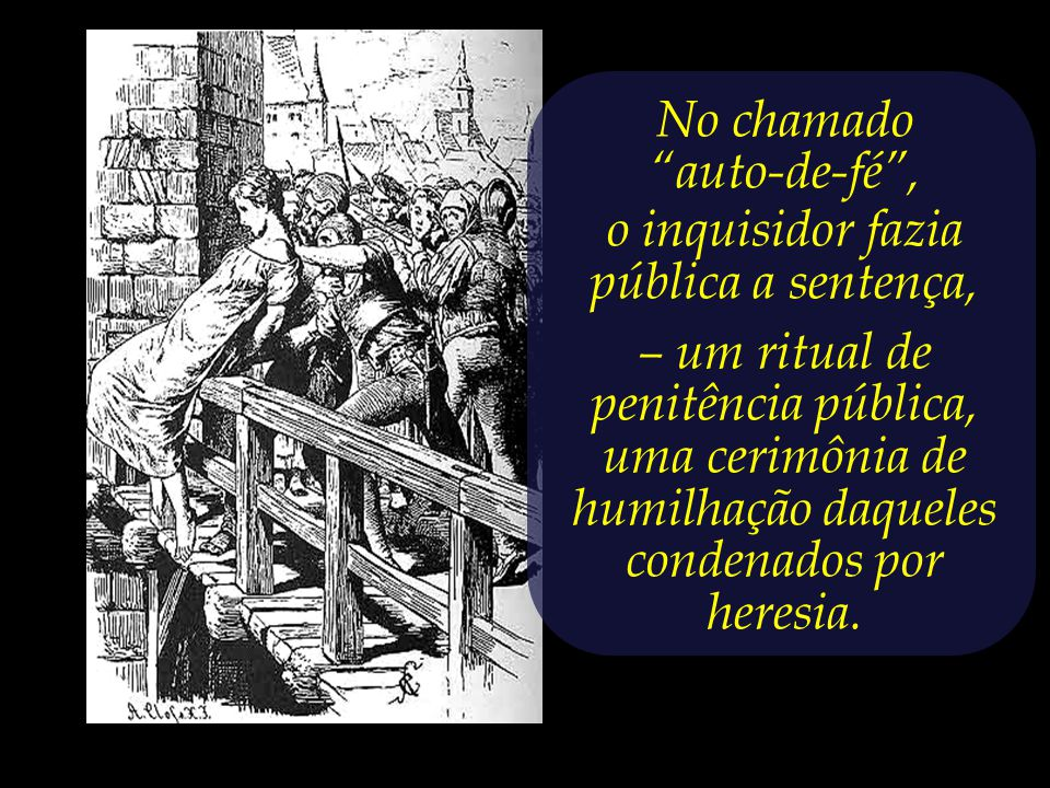 A Inquisição constituiu a mais insana contradição.