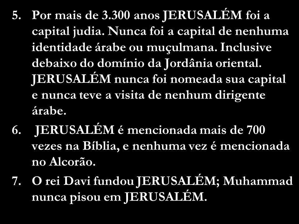 1.O primeiro estado de ISRAEL foi fundado em 1312 aC. Dois milênios antes do Islã. 1.Refugiados árabes de ISRAEL começaram a chamar a si mesmos de PAL