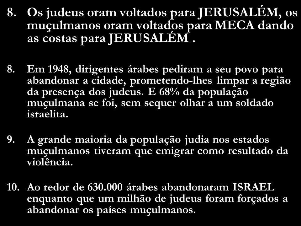 5.Por mais de 3.300 anos JERUSALÉM foi a capital judia. Nunca foi a capital de nenhuma identidade árabe ou muçulmana. Inclusive debaixo do domínio da