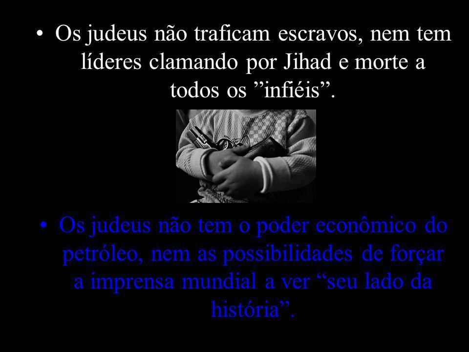 Os judeus não aparecem com seus cadáveres nas ruas, gritando e exigindo vingança. Os judeus não promovem lavagem cerebral nas crianças nos campos de t