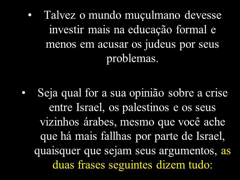 Os judeus não traficam escravos, nem tem líderes clamando por Jihad e morte a todos os infiéis. Os judeus não tem o poder econômico do petróleo, nem a